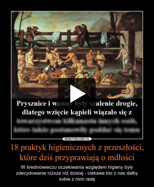 18 praktyk higienicznych z przeszłości, które dziś przyprawiają o mdłości – W średniowieczu oczekiwania względem higieny były zdecydowanie niższe niż dzisiaj - ciekawe kto z nas dałbysobie z nimi radę