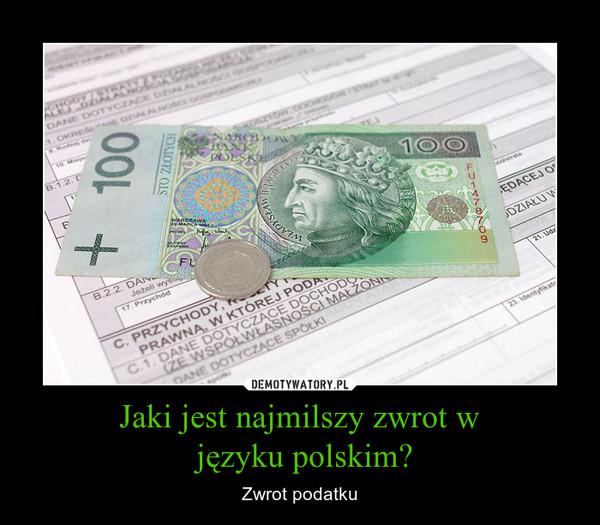 Jaki jest najmilszy zwrot w języku polskim? – Zwrot podatku