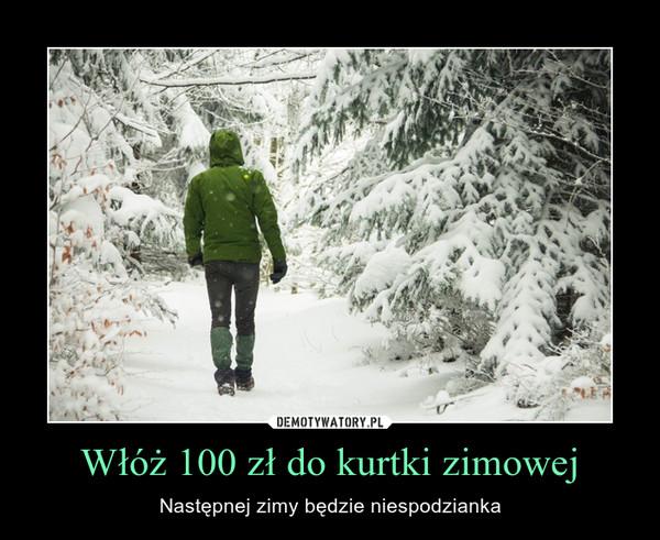 Włóż 100 zł do kurtki zimowej – Następnej zimy będzie niespodzianka