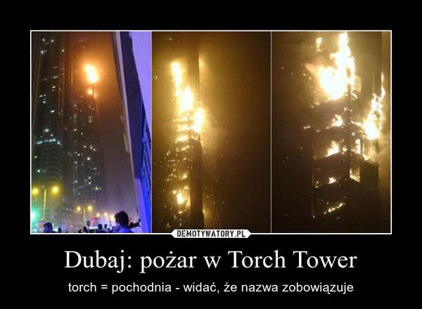 Dubaj: pożar w Torch Tower – torch = pochodnia - widać, że nazwa zobowiązuje
