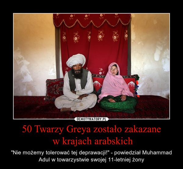 """50 Twarzy Greya zostało zakazane w krajach arabskich – """"Nie możemy tolerować tej deprawacji!"""" - powiedział Muhammad Adul w towarzystwie swojej 11-letniej żony"""