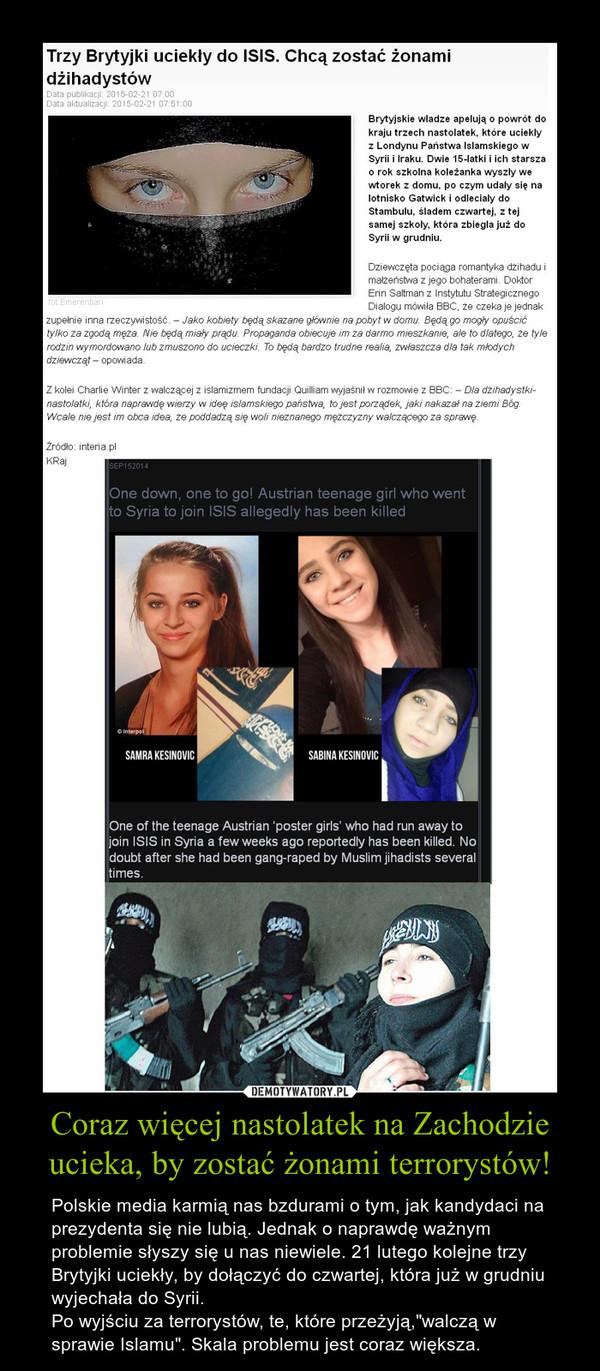 """Coraz więcej nastolatek na Zachodzie ucieka, by zostać żonami terrorystów! – Polskie media karmią nas bzdurami o tym, jak kandydaci na prezydenta się nie lubią. Jednak o naprawdę ważnym problemie słyszy się u nas niewiele. 21 lutego kolejne trzy Brytyjki uciekły, by dołączyć do czwartej, która już w grudniu wyjechała do Syrii.Po wyjściu za terrorystów, te, które przeżyją,""""walczą w sprawie Islamu"""". Skala problemu jest coraz większa."""