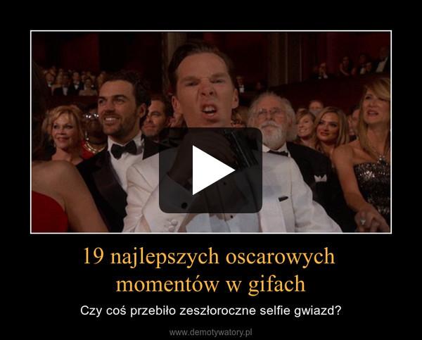 19 najlepszych oscarowych momentów w gifach – Czy coś przebiło zeszłoroczne selfie gwiazd?