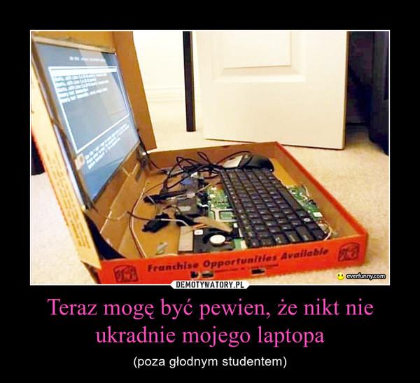 Teraz mogę być pewien, że nikt nie ukradnie mojego laptopa – (poza głodnym studentem)
