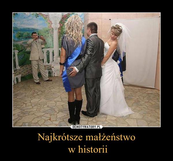 Najkrótsze małżeństwo w historii –