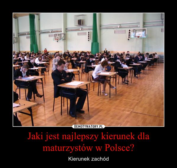 Jaki jest najlepszy kierunek dla maturzystów w Polsce? – Kierunek zachód