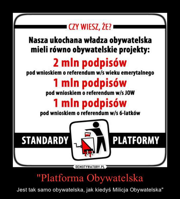 """""""Platforma Obywatelska – Jest tak samo obywatelska, jak kiedyś Milicja Obywatelska"""""""