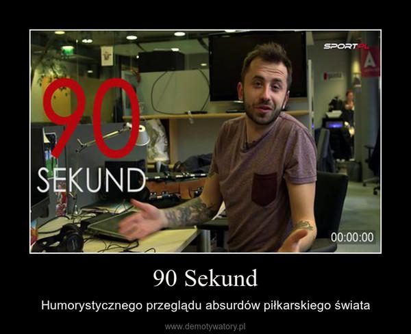 90 Sekund – Humorystycznego przeglądu absurdów piłkarskiego świata
