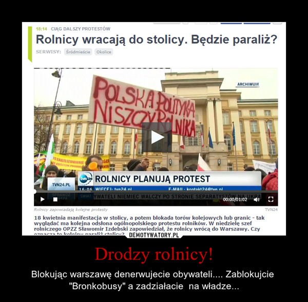 """Drodzy rolnicy! – Blokując warszawę denerwujecie obywateli.... Zablokujcie  """"Bronkobusy"""" a zadziałacie  na władze..."""