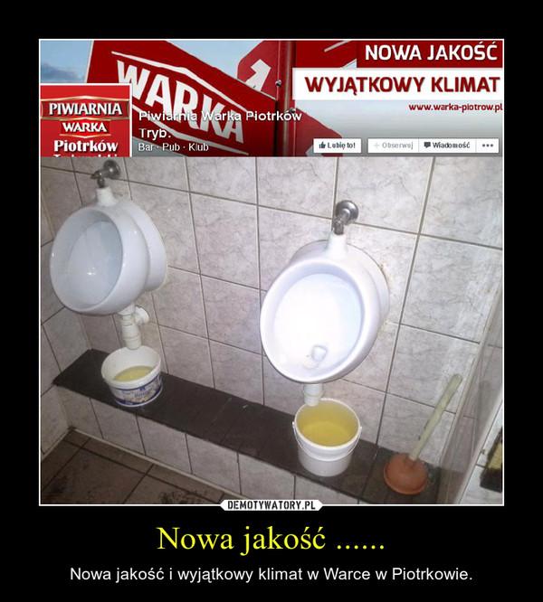 Nowa jakość ...... – Nowa jakość i wyjątkowy klimat w Warce w Piotrkowie.