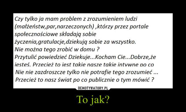 To jak? –