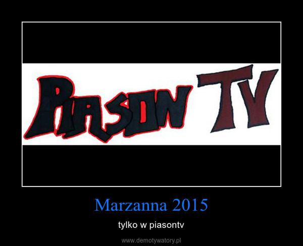 Marzanna 2015 – tylko w piasontv