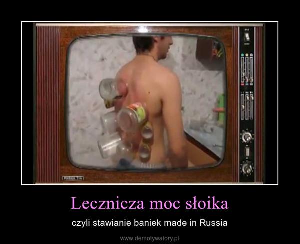 Lecznicza moc słoika – czyli stawianie baniek made in Russia
