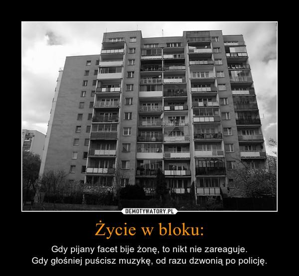 Życie w bloku: – Gdy pijany facet bije żonę, to nikt nie zareaguje.Gdy głośniej puścisz muzykę, od razu dzwonią po policję.