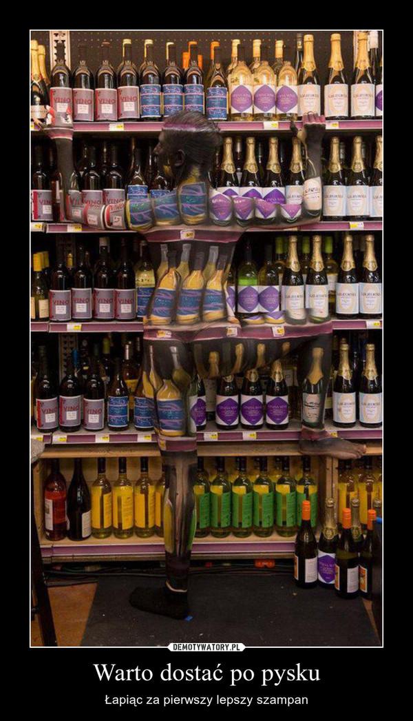 Warto dostać po pysku – Łapiąc za pierwszy lepszy szampan