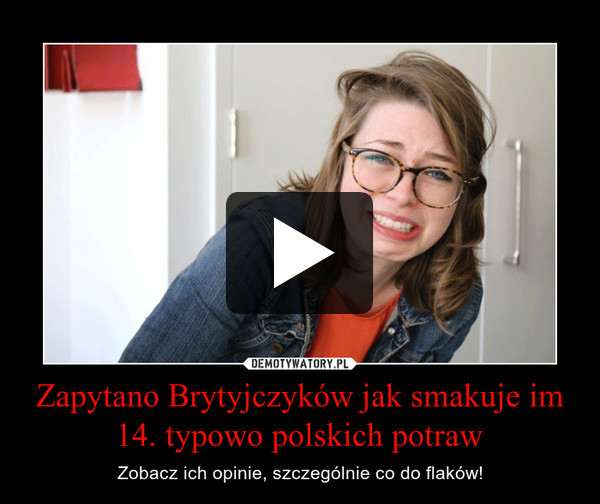 Zapytano Brytyjczyków jak smakuje im 14. typowo polskich potraw – Zobacz ich opinie, szczególnie co do flaków!