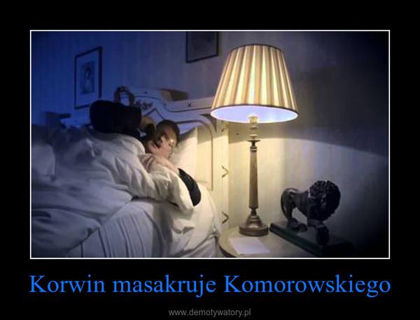 Korwin masakruje Komorowskiego –