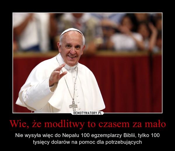 Wie, że modlitwy to czasem za mało – Nie wysyła więc do Nepalu 100 egzemplarzy Biblii, tylko 100 tysięcy dolarów na pomoc dla potrzebujących