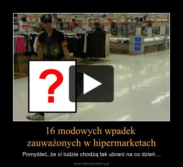 16 modowych wpadek zauważonych w hipermarketach – Pomyśleć, że ci ludzie chodzą tak ubrani na co dzień…