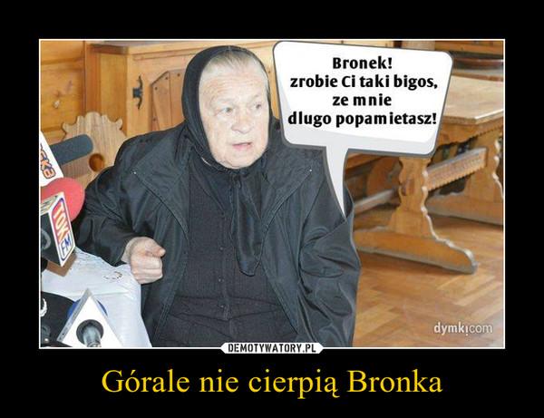 Górale nie cierpią Bronka –