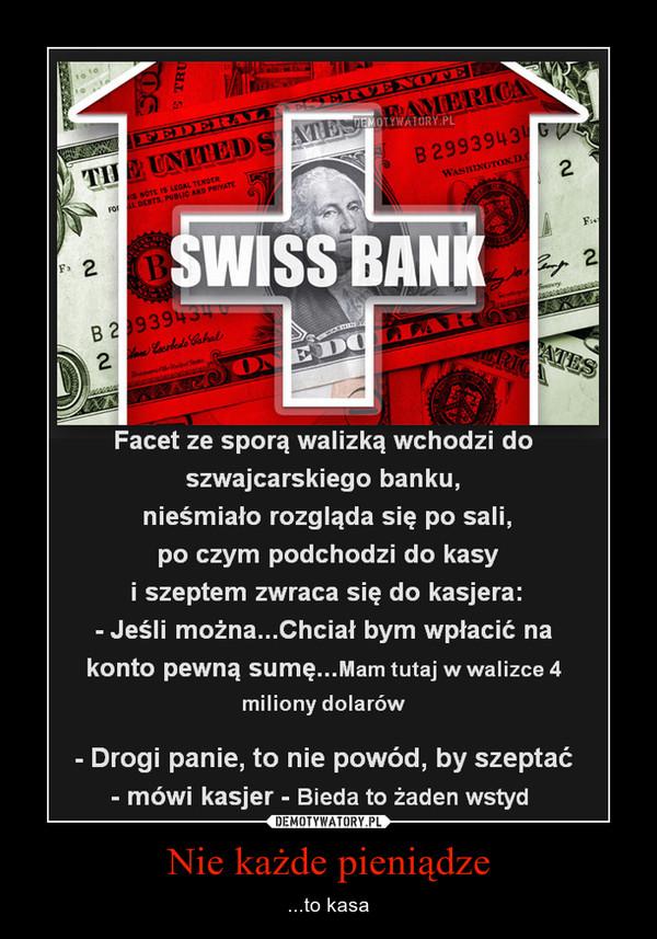 Nie każde pieniądze – ...to kasa