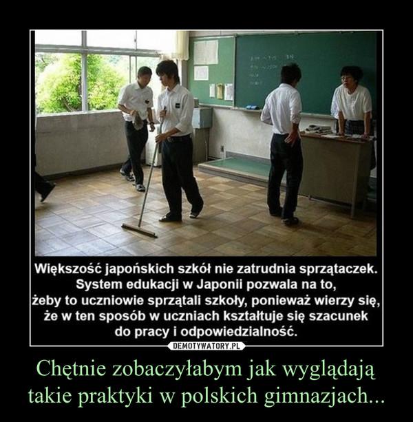Chętnie zobaczyłabym jak wyglądają takie praktyki w polskich gimnazjach... –