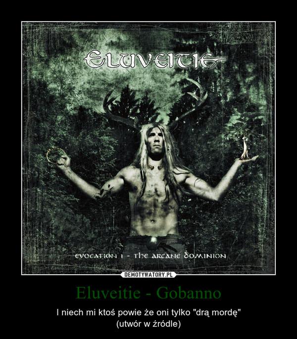 """Eluveitie - Gobanno – I niech mi ktoś powie że oni tylko """"drą mordę""""(utwór w źródle)"""