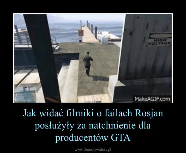 Jak widać filmiki o failach Rosjan posłużyły za natchnienie dla producentów GTA –