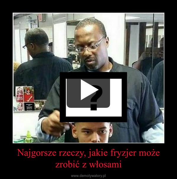 Najgorsze rzeczy, jakie fryzjer może zrobić z włosami –