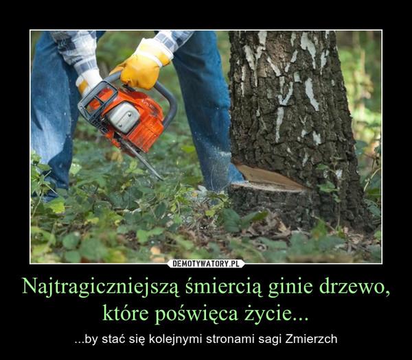 Najtragiczniejszą śmiercią ginie drzewo, które poświęca życie... – ...by stać się kolejnymi stronami sagi Zmierzch