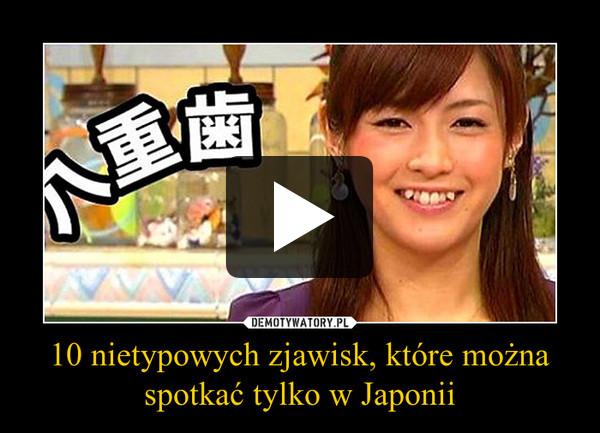 10 nietypowych zjawisk, które można spotkać tylko w Japonii –
