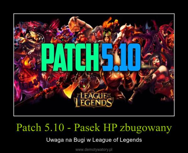 Patch 5.10 - Pasek HP zbugowany – Uwaga na Bugi w League of Legends