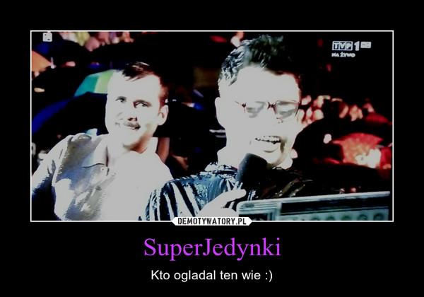 SuperJedynki – Kto ogladal ten wie :)