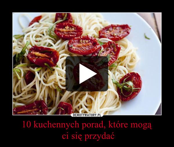 10 kuchennych porad, które mogą ci się przydać –