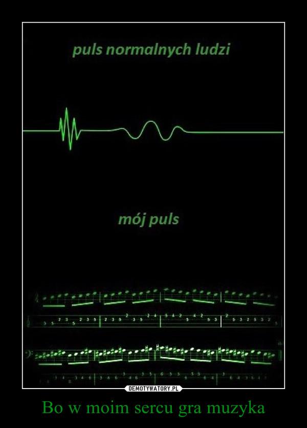Bo w moim sercu gra muzyka –