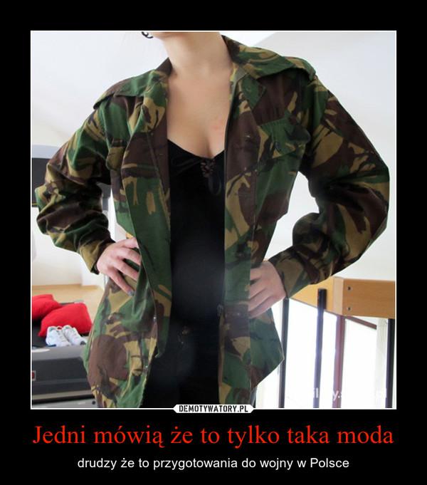 Jedni mówią że to tylko taka moda – drudzy że to przygotowania do wojny w Polsce
