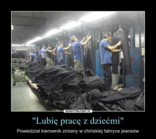"""""""Lubię pracę z dziećmi"""" – Powiedział kierownik zmiany w chińskiej fabryce jeansów"""