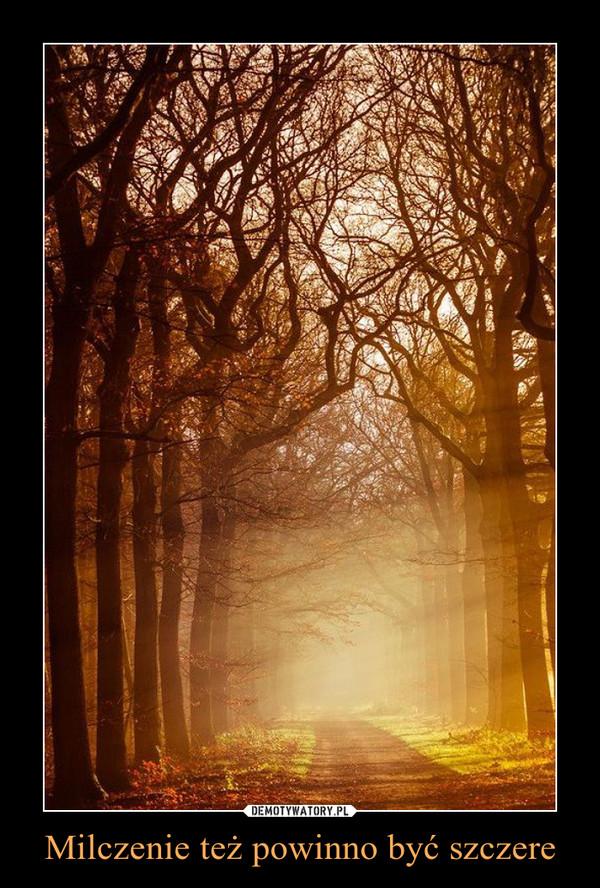 Milczenie też powinno być szczere –
