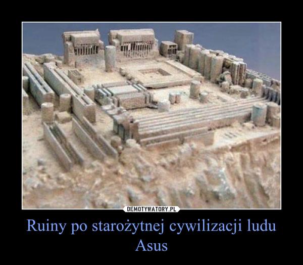 Ruiny po starożytnej cywilizacji ludu Asus –