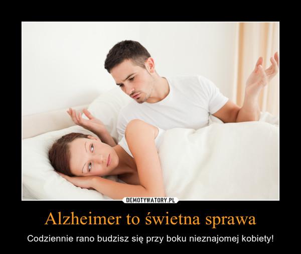 Alzheimer to świetna sprawa – Codziennie rano budzisz się przy boku nieznajomej kobiety!