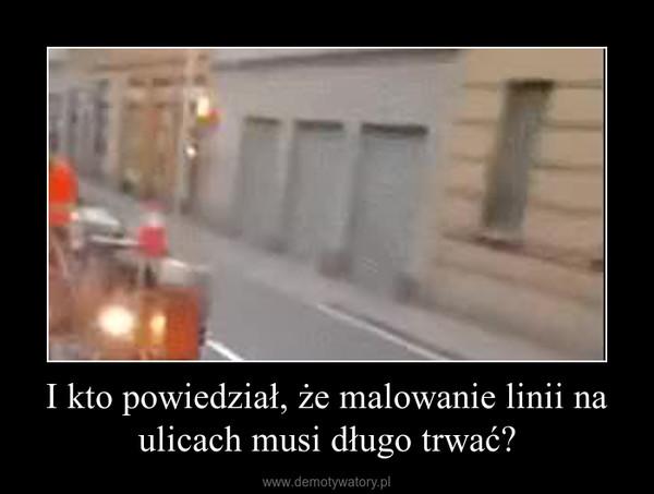 I kto powiedział, że malowanie linii na ulicach musi długo trwać? –