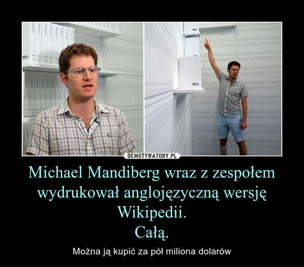 Michael Mandiberg wraz z zespołem wydrukował anglojęzyczną wersję Wikipedii.Całą. – Można ją kupić za pół miliona dolarów
