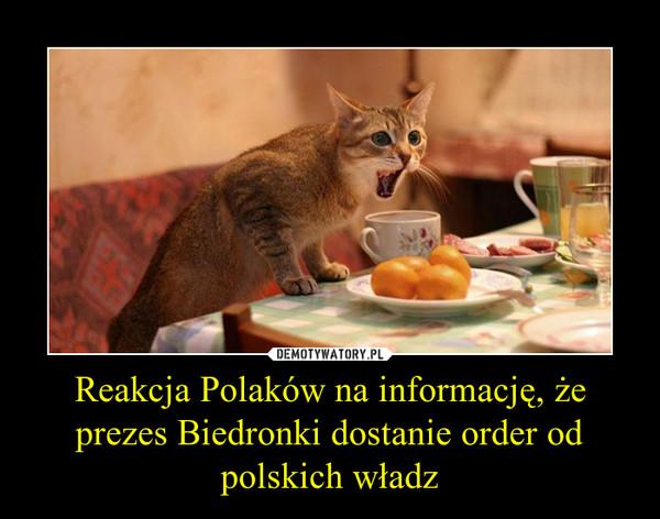 Reakcja Polaków na informację, że prezes Biedronki dostanie order od polskich władz –