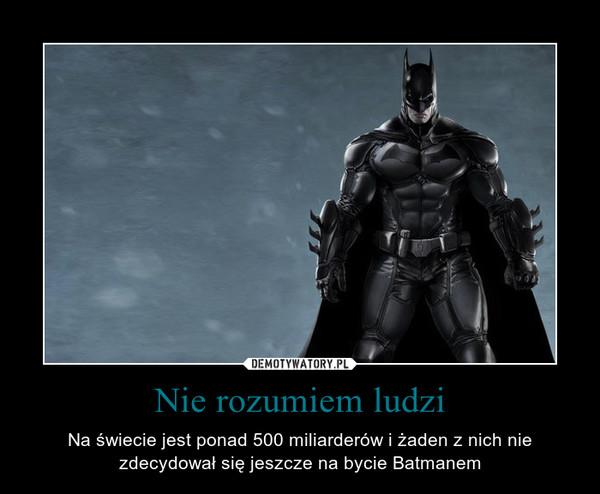 Nie rozumiem ludzi – Na świecie jest ponad 500 miliarderów i żaden z nich nie zdecydował się jeszcze na bycie Batmanem