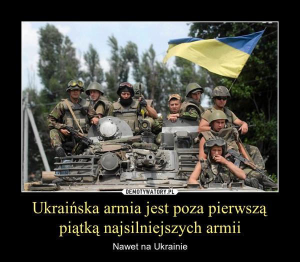 Ukraińska armia jest poza pierwszą piątką najsilniejszych armii – Nawet na Ukrainie