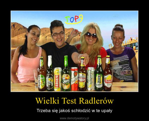 Wielki Test Radlerów – Trzeba się jakoś schłodzić w te upały