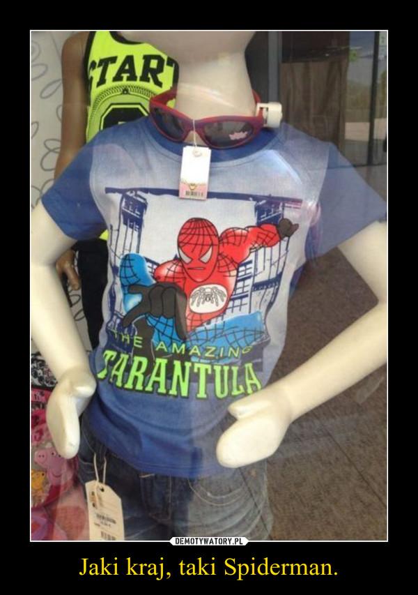 Jaki kraj, taki Spiderman. –