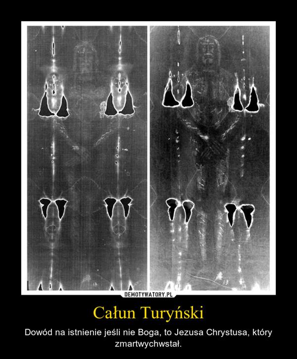 Całun Turyński – Dowód na istnienie jeśli nie Boga, to Jezusa Chrystusa, który zmartwychwstał.