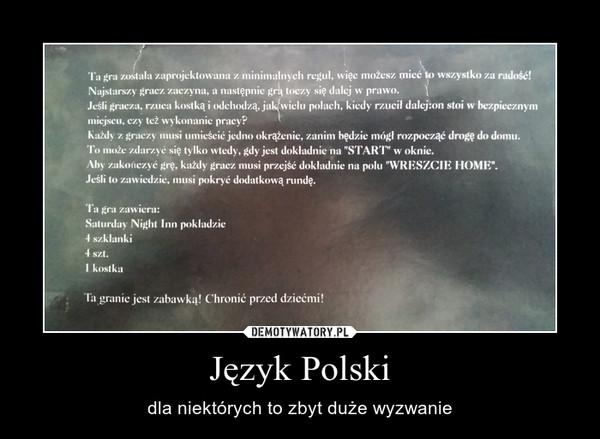 Język Polski – dla niektórych to zbyt duże wyzwanie