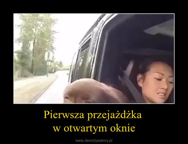 Pierwsza przejażdżka w otwartym oknie –